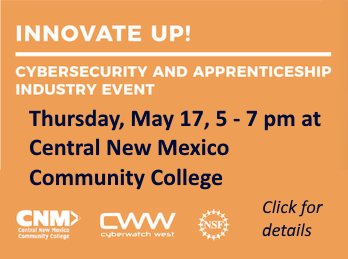 CyberWatch West is proud to sponsor this cybersecurity event at Central New Mexico Community College (CNM) on Thursday, May 17, bring together representatives of CNM, the New Mexico Information Technology Apprenticeship Program (NMITAP), the City of Albuquerque, and other local organizations to discuss how to strengthen the state