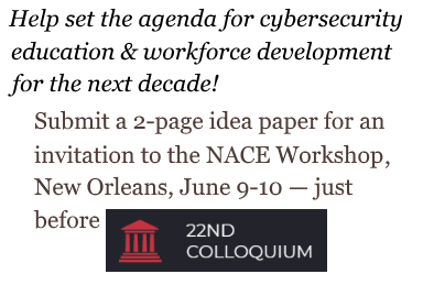 Submit a 2-page idea paper by 4/30 to be considered for an invitation to the New Approaches to Cybersecurity Education (NACE) Workshop June 9-10 in New Orleans, prior to CISSE.
