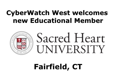 Sacred Heart University in Fairfield, CT,  is a new Educational Member of CyberWatch West.