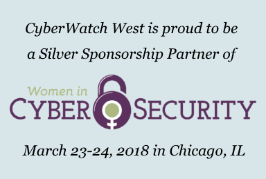 CyberWatch West is proud to be a Silver Sponsorship Partner of the Women in CyberSecurity (WiCyS) conference, March 23-24, 2018, in Chicago, IL.